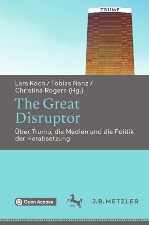 The Great Disruptor. Über Trump, die Medien und die Politik der Herabsetzung