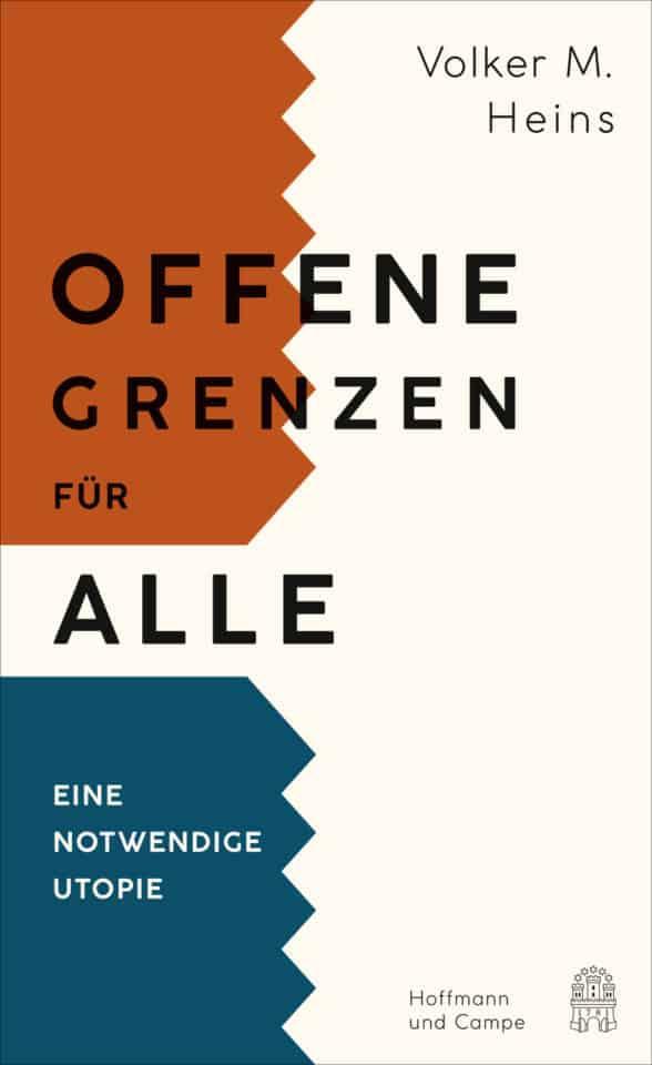 Volker Heins: Offene Grenzen für alle. Eine notwendige Utopie
